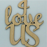 Clear Scraps - Wood Quotes - I Love Us