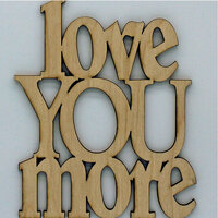 Clear Scraps - Wood Quotes - Love You More