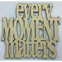 Clear Scraps - Birch Wood Laser Cutout Quotes - Every Moment Matters