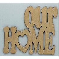 Clear Scraps - Wood Quotes - Our Home