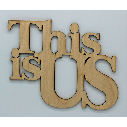 Clear Scraps - Wood Quotes - This is Us