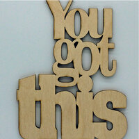 Clear Scraps - Wood Quotes - You Got This