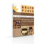 A Scrapbooker's Guide: Designing with E-Cuts Printables (E-Book), FREE