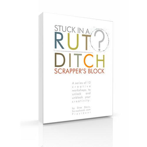 Stuck in a Rut? Ditch Scrapper's Block (E-Book) by Drex Davis