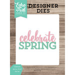 Echo Park - Celebrate Spring Collection - Designer Dies - Celebrate Spring Word