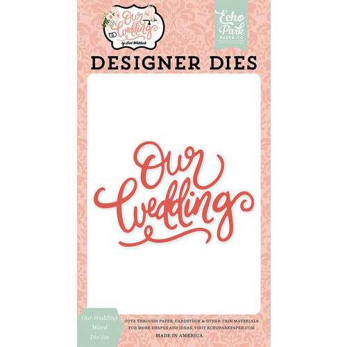 Echo Park - Our Wedding Collection - Designer Dies - Our Wedding Word