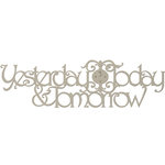 FabScraps - Classic Collection - Die Cut Words - Yesterday Today and Tomorrow
