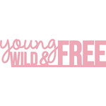 Kaisercraft - Decorative Dies - Words - Young, Wild and Free