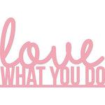 Kaisercraft - Decorative Dies - Love What You Do Words