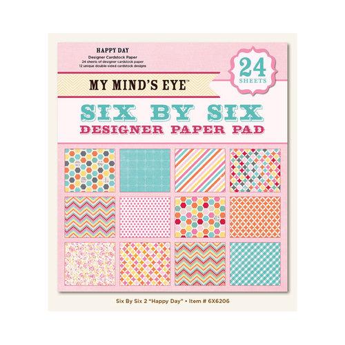 My Mind's Eye - 6 x 6 Paper Pad - Happy Day