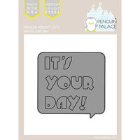 Penguin Palace - Perfect Cuts - Dies - It's Your Day Bubble Call-Out