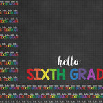Scrapbook Customs - School Collection - 12 x 12 Double Sided Paper - Hello Sixth Grade