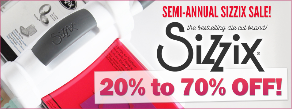 Sizzix 20 to 70 off SEPTEMBER 2016