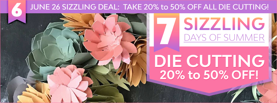 Sizzling Day 6 - Die Cutting Sale