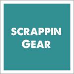 Scrappin Gear